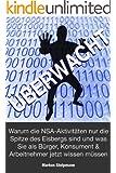 �BERWACHT: Warum die NSA-Aktivit�ten nur die Spitze des Eisbergs sind und was Sie als B�rger, Konsument und Arbeitnehmer jetzt wissen m�ssen