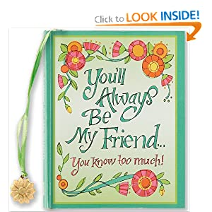 You'll Always be My Friend You Know Too Much! (Mini Book) (Charming Petites) Evelyn Beilenson, Peter Pauper Press and Robin Pickens
