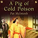 A Pig of Cold Poison: Gil Cunningham Mysteries Audiobook by Pat McIntosh Narrated by Andrew Watson