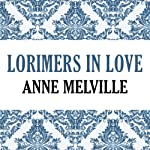 Lorimers in Love: Lorimer Family, Book 4 (       UNABRIDGED) by Anne Melville Narrated by Claire Carroll