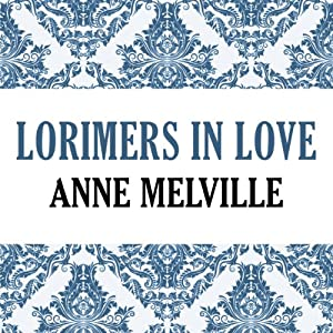 Lorimers in Love: Lorimer Family, Book 4 | [Anne Melville]