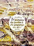 Petite histoire du jardin et du paysage en ville à travers les âges