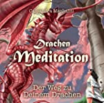 Drachen Meditation: Der Weg zu Deinem...