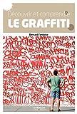 echange, troc Bernard Fontaine - Découvrir et comprendre le graffiti : Des origines à nos jours