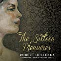 The Sixteen Pleasures (       UNABRIDGED) by Robert Hellenga Narrated by Hillary Huber