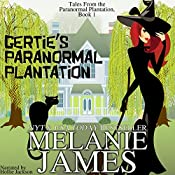 Gertie's Paranormal Plantation: A Paranormal Romantic Comedy   Melanie James
