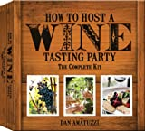 Dan Amatuzzi How to Host a Wine Tasting Party: The Complete Kit