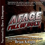A Face Full Of Ugly: From the Misadventures of Butch Quick | [Brian Knight]