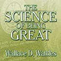 The Science of Being Great (       UNABRIDGED) by Wallace D. Wattles Narrated by Erik Synnestvedt