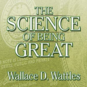 The Science of Being Great | [Wallace D. Wattles]