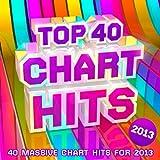 Top 40 Chart Hits 2013 - 30 Massive Chart Hits For 2013 !