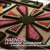 Haendel : Grande Sarabande et autres chefs d'oeuvres