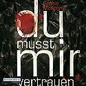 Du musst mir vertrauen Audiobook by Sophie McKenzie Narrated by Britta Steffenhagen