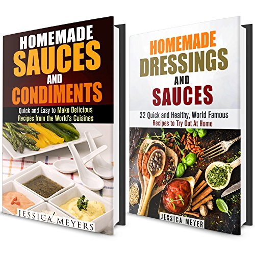 Homemade Dressings and Sauces Box Set: Over 45 World Famous Recipes to Spice up Your Meals! (Dressing, Condiments, Sauces) by Jessica Meyers