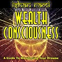 Wealth Consciousness: A Guide to Manifesting Your Dreams Audiobook by Ishan Rami Narrated by Dale Smelko