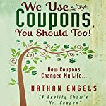 We Use Coupons, You Should Too!: How Couponing Saved My Life | Nathan Engels