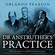 Dr. Anstruther's Practice: The Redacted Sherlock Holmes Audiobook by Orlando Pearson Narrated by Steve White