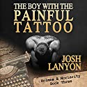 The Boy with the Painful Tattoo: Holmes & Moriarity, Book 3 Audiobook by Josh Lanyon Narrated by Kevin R. Free