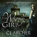 The Wrong Girl: 1st Freak House Series, Book 1 Hörbuch von C. J. Archer Gesprochen von: Lucy Rayner