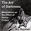 The Art of Darkness: Meditations on the Effect of Horror Fiction (       UNABRIDGED) by W. J. Renehan Narrated by Greg Beastrom