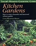 Taylor's Weekend Gardening Guide to Kitchen Gardens: How to Create a Beautiful and Functional Culinary Garden (Taylor's Weekend Gardening Guides (Houghton Mifflin))
