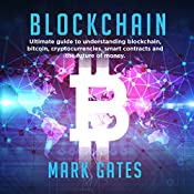 Blockchain: Ultimate guide to understanding blockchain, bitcoin, cryptocurrencies, smart contracts and the future of money.   [Mark Gates]