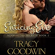 Enticing Eve: Scandalous Secrets, Book 2 | Tracy Goodwin