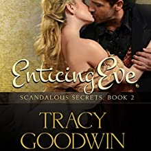 Enticing Eve: Scandalous Secrets, Book 2 Audiobook by Tracy Goodwin Narrated by Susan Duerden