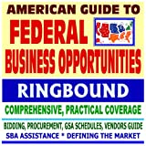 echange, troc U.S. Government - American Guide to Federal Business Opportunities - Comprehensive, Practical Coverage - Bidding, Procurement, GSA Schedules, Ven