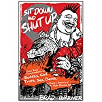 Sit Down and Shut Up: Punk Rock Commentaries on Buddha, God, Truth, Sex, Death, and Dogen's Treasury of the Right Dharma Eye | Brad Warner