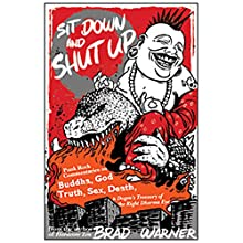 Sit Down and Shut Up: Punk Rock Commentaries on Buddha, God, Truth, Sex, Death, and Dogen's Treasury of the Right Dharma Eye (       UNABRIDGED) by Brad Warner Narrated by Brad Warner