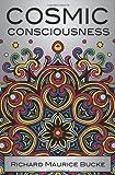 By M. D. Richard Maurice Bucke Cosmic Consciousness