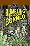 Thomas A Schmidt Bumbling Through Borneo