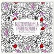 Bl�tentraum & Farbenzauber: Wunderbares zum Ausmalen (Malprodukte f�r Erwachsene)