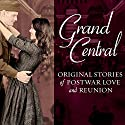Grand Central: Original Stories of Postwar Love and Reunion (       UNABRIDGED) by Melanie Benjamin, Jenna Blum, Sarah Jio, Sarah McCoy, Karen White, Amanda Hodgkinson, Pam Jenoff, Kristina McMorris, Alyson Richman, Erika Robuck Narrated by Carla Mercer-Meyer