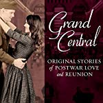 Grand Central: Original Stories of Postwar Love and Reunion | Melanie Benjamin,Jenna Blum,Sarah Jio,Sarah McCoy,Karen White,Amanda Hodgkinson,Pam Jenoff,Kristina McMorris,Alyson Richman,Erika Robuck