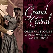 Grand Central: Original Stories of Postwar Love and Reunion | [Melanie Benjamin, Jenna Blum, Sarah Jio, Sarah McCoy, Karen White, Amanda Hodgkinson, Pam Jenoff, Kristina McMorris, Alyson Richman, Erika Robuck]