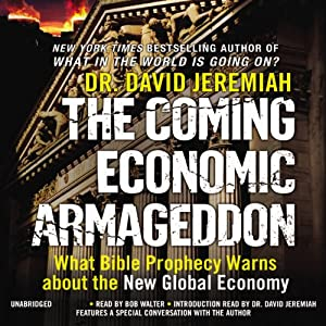 The Coming Economic Armageddon: What Bible Prophecy Warns about the New Global Economy | [David Jeremiah]