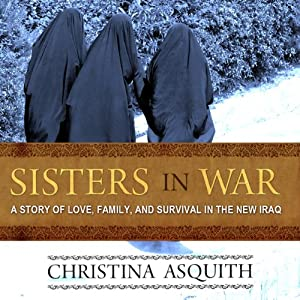 Sisters in War: A Story of Love, Family, and Survival in the New Iraq | [Christina Asquith]