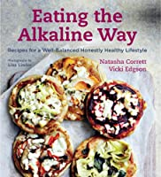 Eating the Alkaline Way: Recipes for a Well-Balanced Honestly Healthy Lifestyle