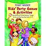 Kids' Party Games and Activities: Hundreds of Exciting Things to Do at Parties for Kids 2-12 (Children's Party Planning Books)by Penny Warner