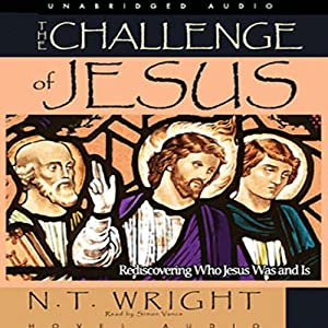 Challenge of Jesus: Rediscovering Who Jesus Was and Is | [N. T. Wright]