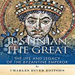 Justinian the Great: The Life and Legacy of the Byzantine Emperor |  Charles River Editors