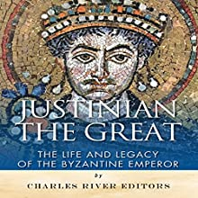 Justinian the Great: The Life and Legacy of the Byzantine Emperor (       UNABRIDGED) by Charles River Editors Narrated by Maurice R. Cravens II