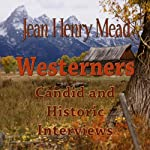 Westerners: Candid and Historic Interviews | Jean Henry Mead