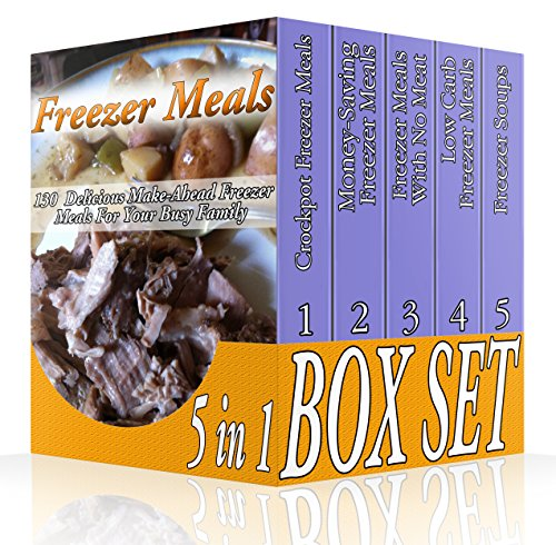 Freezer Meals BOX SET 5 IN 1: 130  Delicious Make-Ahead Freezer Meals For Your Busy Family: (Freezer Recipes, 365 Days of Quick & Easy, Make Ahead, Freezer ... cookbook for two, dump dinners cookbook) by Adrienne Morris