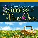The Goddess of Fried Okra (       UNABRIDGED) by Jean Brashear Narrated by Kymberly Dakin