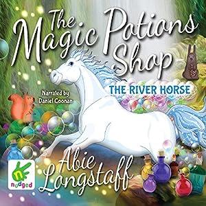 The Magic Potions Shop: The River Horse Audiobook