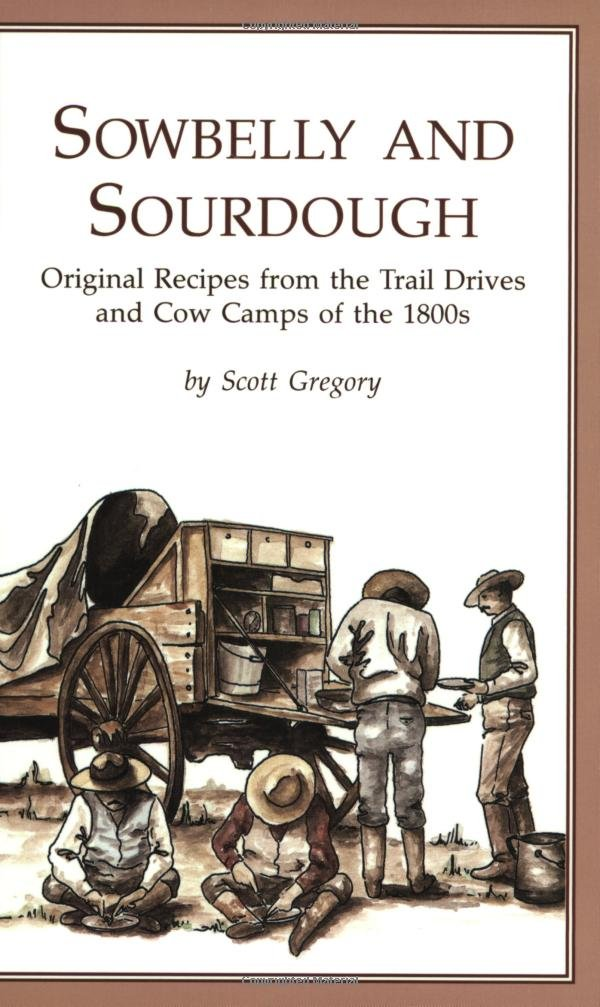 Sowbelly and Sourdough: Original Recipes from the Trail Drives and ...