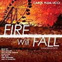 Fire Will Fall Audiobook by Carol Plum-Ucci Narrated by Julia Whelan, Paul Michael Garcia, Eddie Lopez, Neil Shah, Kirby Heyborne, Tai Sammons